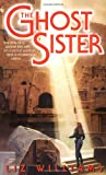 The Ghost Sister (0553583743) by Williams, Liz