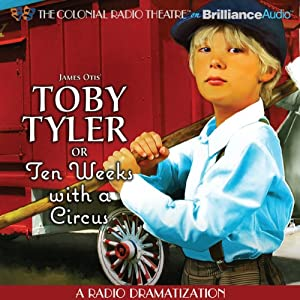 Toby Tyler or Ten Weeks with a Circus: A Radio Dramatization | [James Otis]