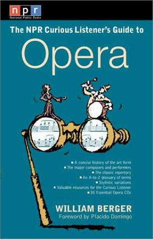 Npr Curious Listeners Guide to Opera, WILLIAM BERGER, PLACIDO DOMINGO