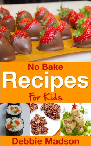 No Bake Recipes for Kids (Cooking with Kids Series Book 6) by Debbie Madson