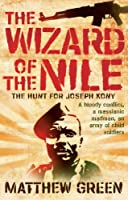 The Wizard of the Nile: The Hunt for Joseph Kony: The Hunt for Africa's Most Wanted