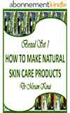 Boxed Set 1 How To Make Natural Skin Care Products (How to Make Natural Skin Care Products boxed set) (English Edition)
