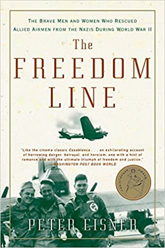 The Freedom Line: The Brave Men and Women Who Rescued Allied Airmen from the Nazis During World War II