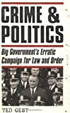 img - for Crime & Politics: Big Government's Erratic Campaign for Law and Order 1st edition by Gest, Ted (2001) Hardcover book / textbook / text book