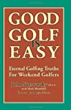 Good Golf is Easy: Eternal golfing truths for weekend golfers