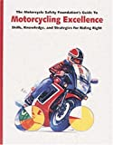 The Motorcycle Safety Foundation's Guide to Motorcycling Excellence: Skills, Knowledge, and Strategies for Riding Right (1884313019) by Motorcycle Safety Foundation