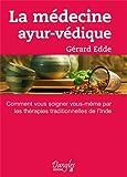 echange, troc Gérard Edde - La Médecine ayur-védique. Comment vous soigner vous-même par les thérapies traditionnelles de l'Inde