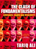 The Clash of Fundamentalisms: Crusades, Jihads and Modernity (1859846793) by Tariq Ali