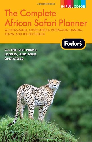 Fodor's The Complete African Safari Planner, 2nd Edition: with Tanzania, South Africa, Botswana, Namibia, Kenya, and the Seychelles (Full-color Travel Guide)