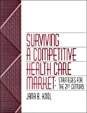 img - for Surviving a Competitive Healthcare Market: Strategies for the 21st Century book / textbook / text book