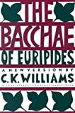 The Bacchae of Euripides: A New Version (0374522065) by C. K. Williams