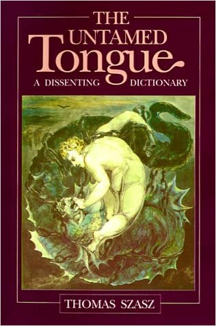 The Untamed Tongue: A Dissenting Dictionary written by Thomas Stephen Szasz