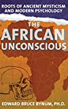 The African Unconscious: Roots of Ancient Mysticism and Modern Psychology by Edward Bruce BynumLinda James Myers (Introduction)