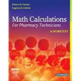 Math Calculations for Pharmacy Technicians: A Worktext, 1e ~ Robert M. Fulcher BS...
