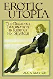 img - for Erotic Utopia: The Decadent Imagination in Russia's Fin de Siecle book / textbook / text book