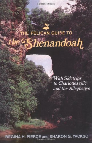 The Pelican Guide to the Shenendoah: With Sidetrips to Charlottesville and the Alleghenies