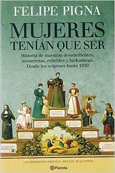 MUJERES TENIAN QUE SER (Spanish Edition): Felipe Pigna: 9789504927556
