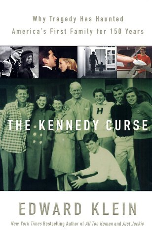 The Kennedy Curse: Why Tragedy Has Haunted America's First Family for 150 Years, Edward Klein
