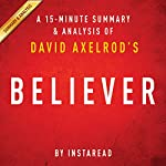 Believer: My Forty Years in Politics by David Axelrod: A 15-minute Summary & Analysis    Instaread