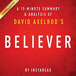 Believer: My Forty Years in Politics by David Axelrod: A 15-minute Summary & Analysis Audiobook