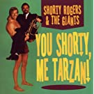 You Shorty; Me Tarzan