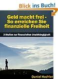 Geld macht frei - So erreichen Sie finanzielle Freiheit (3 Stufen zur finanziellen Unabh�ngigkeit) (Finanzielle Freiheit und Finanzielle Unabh�ngigkeit)