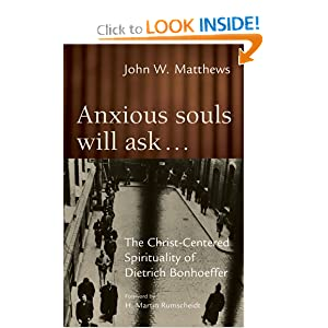 Anxious Souls Will Ask: The Christ Centered Spirituality of Dietrich Bonhoeffer