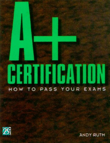 A+ Certification: How to Pass Your Exams