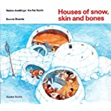 Houses of snow, skin and bones (Native Dwellings)