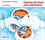 Houses of Snow, Skin and Bones: The Far North (Native Dwellings)