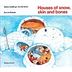 Houses of snow, skin and bones (Native Dwellings)