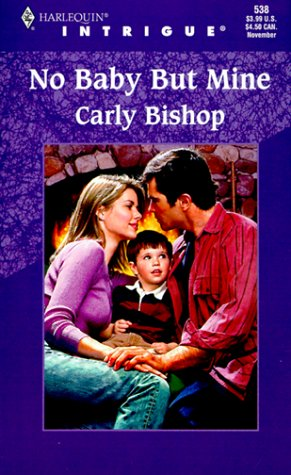 No Baby But Mine (Lovers Under Cover #1) (Harlequin Intrigue #538), Carly Bishop