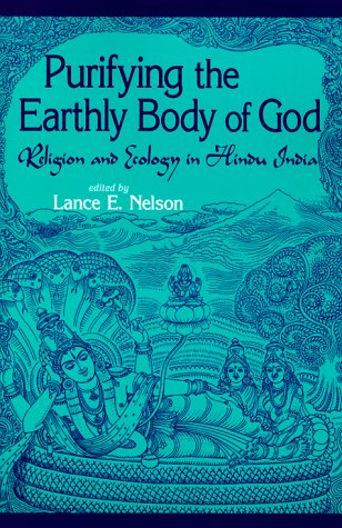 Purifying the Earthly Body of God: Religion and Ecology in Hindu India (S U N Y Series in Religious Studies)