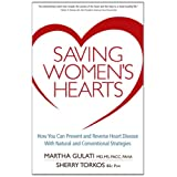 Saving Women's Hearts: How You Can Prevent and Reverse Heart Disease With Natural and Conventional Strategies ~ Martha Gulati