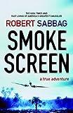 Smokescreen: A True Adventure Robert Sabbag