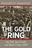 img - for THE GOLD RING: Jim Fisk, Jay Gould, and Black Friday, 1869 book / textbook / text book