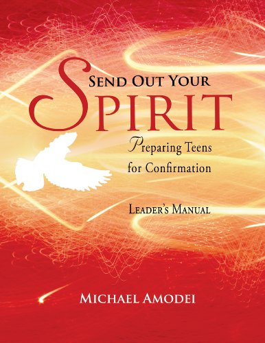 Send Out Your Spirit: Preparing Teens for Confirmation (Leader's Manual)