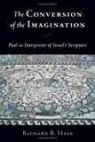 The Conversion of the Imagination: Paul as Interpreter of Israel's Scripture