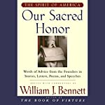 Our Sacred Honor: Stories Letters Songs Poems Speeches Hymns Birth Nation | William J. Bennett