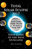 2017 Total Solar Eclipse: Your Guide to the Next US Eclipse (FULL COLOR PRINT EDITION)