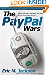 The PayPal Wars: Battles with eBay, t...