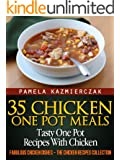 35 Chicken One Pot Meals - Tasty One Pot Recipes With Chicken (Fabulous Chicken Dishes - The Chicken Recipes Collection Book 4) (English Edition)