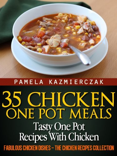 Free Kindle Book : 35 Chicken One Pot Meals - Tasty One Pot Recipes With Chicken (Fabulous Chicken Dishes - The Chicken Recipes Collection Book 4)