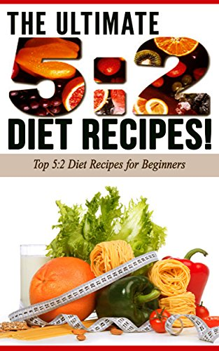 5:2 DIET: The Ultimate 5:2 Diet Recipes!: Top 5:2 Diet Recipes for Beginners by Life Changing Diets