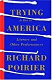Trying It Out in America: Literary and Other Performances (0374529183) by Poirier, Richard
