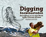 img - for Digging Snowmastodon: Discovering an Ice Age World in the Colorado Rockies book / textbook / text book