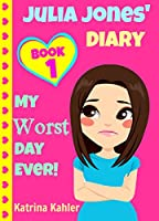 JULIA JONES - My Worst Day Ever! - Book 1: Diary Book for Girls aged 9 - 12 (Julia Jones' Diary)