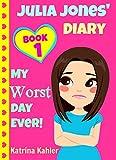 JULIA JONES - My Worst Day Ever! - Book 1: Diary Book for Girls aged 9 - 12 (Julia Jones' Diary) (English Edition)