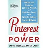 Pinterest Power:  Market Your Business, Sell Your Product, and Build Your Brand on the World's Hottest Social Network ~ Jason G. Miles