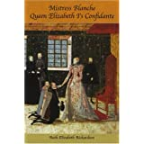 Mistress Blanche: Queen Elizabeth I's Confidanteby Ruth E. Richardson